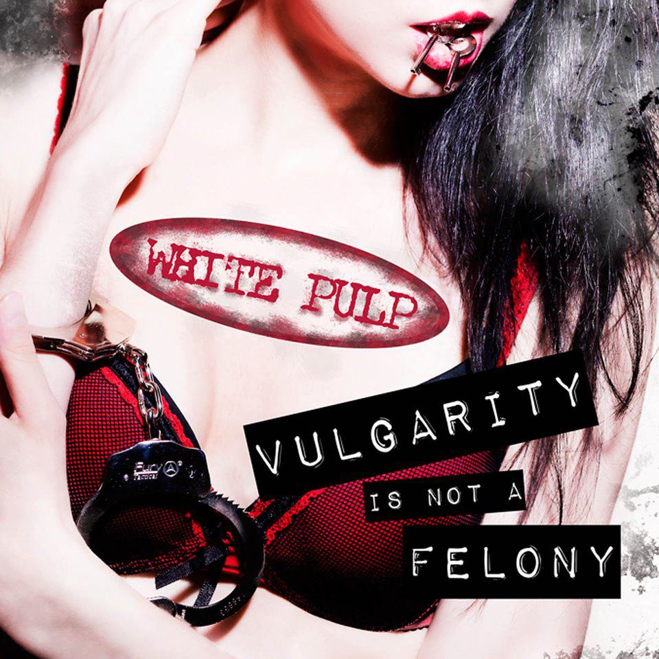 White Pulp _Vulgarity Is Not A Fellony_
